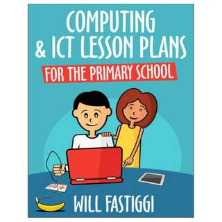 Computing & ICT Lesson Plans for the Primary School eBook