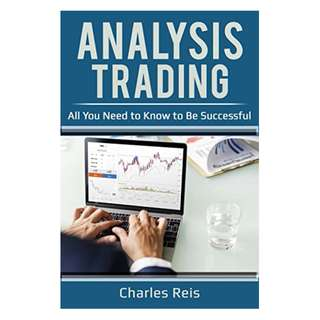 Analysis Trading: All You Need to Know to Be Successful Kindle Edition by Charles Reis  (Author)