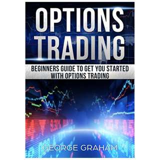 Options Trading: Beginners guide to get you started with Options trading Kindle Edition by George Graham (Author)
