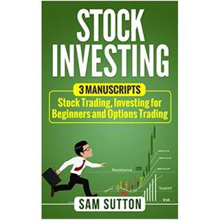 Stock Investing: 3 Manuscripts: Stock Trading, Investing for Beginners and Options Trading Kindle Edition by Sam Sutton (Author)