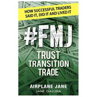 #FMJ Trust Transition Trade: How Successful Traders Said It, Did It, and Lived It Kindle Edition by Jane Gallina  (Author), Airplane Jane (Author)