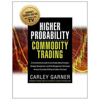 Higher Probability Commodity Trading: A Comprehensive Guide to Commodity Market Analysis, Strategy Development, and Risk Management Techniques Aimed at Favorably Shifting the Odds of Success Kindle Edition by Carley Garner  (Author)