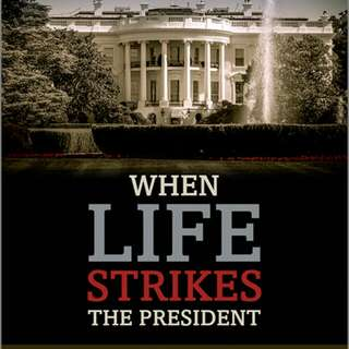 When Life Strikes the President: Scandal, Death, and Illness in the White House