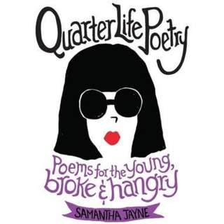 (Brand New)   Quarter Life Poetry :  Poems for the Young, Broke and Hangry   By: Samantha Jayne