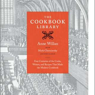 The Cookbook Library: Four Centuries of the Cooks, Writers, and Recipes That Made the Modern Cookbook