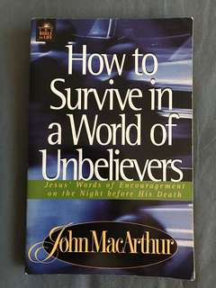 How to Survive in a World of Unbelievers (Bible for Life) by John MacArthur