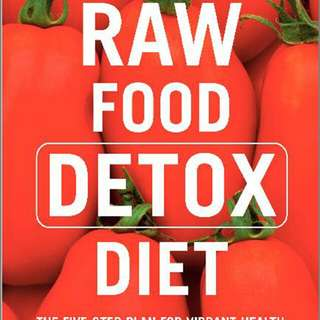The Raw Food Detox Diet: The Five-Step Plan for Vibrant Health and Maximum Weight Loss