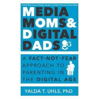 (Brand New) Media Moms & Digital Dads : A Fact-Not-Fear Approach to Parenting in the Digital Age  By: Yalda Uhls - Paperback