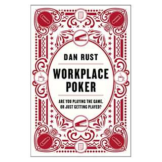 Workplace Poker: Are You Playing the Game, or Just Getting Played? Kindle Edition by Dan Rust  (Author)
