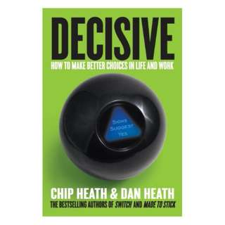 Decisive: How to Make Better Choices in Life and Work Kindle Edition by Chip Heath  (Author), Dan Heath  (Author)