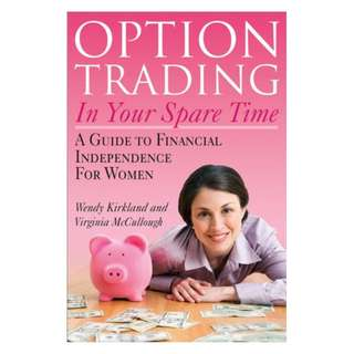 Option Trading in Your Spare Time: A Guide to Financial Independence for Women Kindle Edition by Wendy Kirkland  (Author), Virginia McCullough  (Author)
