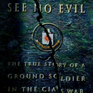 See No Evil : The True Story of Ground Soldier in the CIA's Counterterrorism Wars