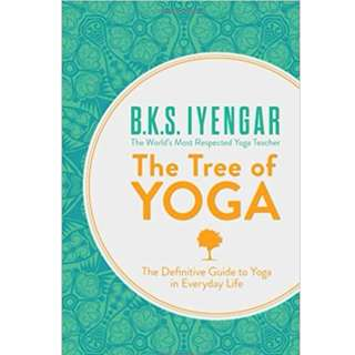 The Tree of Yoga. The Definitive Guide to Yoga in Everyday Life