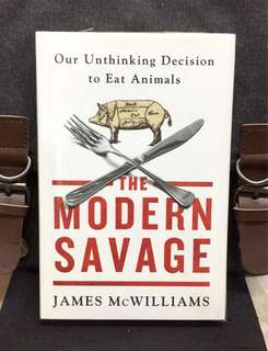 《New Book Condition + Hardcover Edition + A New Book Questions Why We Eat Animals》James McWilliams - THE MODERN SAVAGE : Our Unthinking Decision to Eat Animals