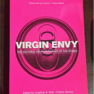 Virgin Envy: The Cultural (In)significance of the Hymen , edited by Jonathan A. Allan, Cristina Santos and Adriana Spahr- Gender Studies Anthology