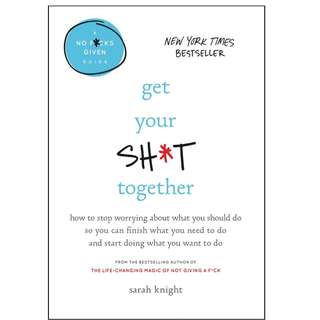 (EBOOK) Get Your Sh*t Together: How to Stop Worrying About What You Should Do So You Can Finish What You Need to Do and Start Doing What You Want to Do (A No F*cks Given Guide)