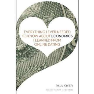 (Brand New) Everything I Ever Needed to Know About Economics I Learned from Online Dating  By: Paul Oyer -  Hardcover