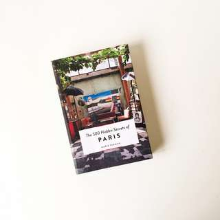 500 Hidden Secrets of Paris, France, Travel Guide