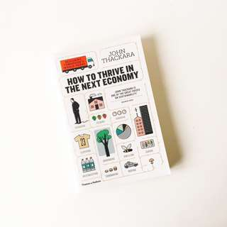 How to Thrive in the Next Economy: Designing Tomorrow's World Today by John Thackara