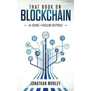 That Book on Blockchain: A One-Hour Intro by Jonathan Morley