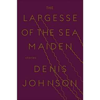 eBook - The Largesse of the Sea Maide by Denis Johnson