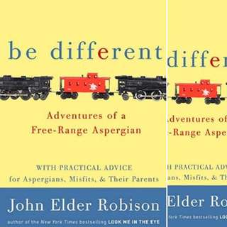 Be different: adventures of a free-range Aspergian by John Elder Robinson