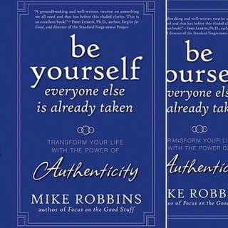 Be Yourself, Everyone Else Is Already Taken: Transform Your Life with the Power of Authenticity by Mike Robbins