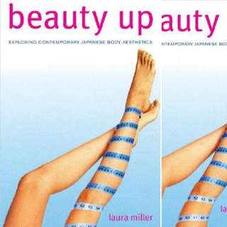 Beauty Up: Exploring Contemporary Japanese Body Aesthetics by Laura Miller