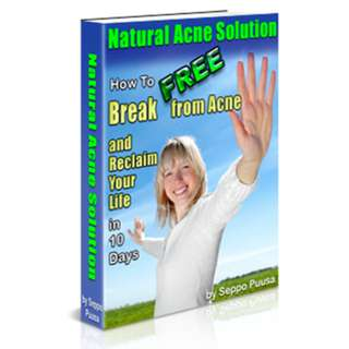 Natural Acne Solution: How To Break Free From Acne And Reclaim Your Life In 10 Days (77 Page Full Colored Mega eBook)