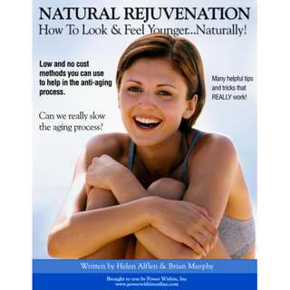 Natural Rejuvenation: How To Look & Feel Younger... Naturally! eBook