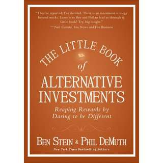 The Little Book of Alternative Investments: Reaping Rewards by Daring to Be Different by Ben Stein, Phil DeMuth