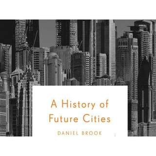 A History of Future Cities by Daniel Brook