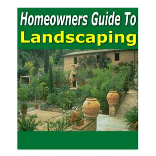 Homeowners Guide To Landscaping (83 Page Mega eBook) (With 7 Bonus Articles And Unrestricted Branding Rights)