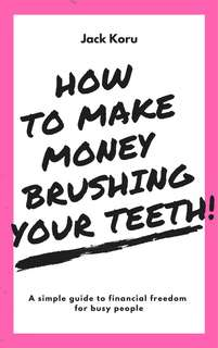 How to make money brushing your teeth!