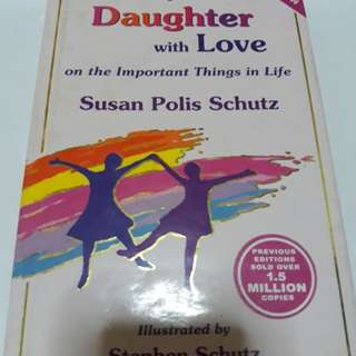 TO MY DAUGHTER WITH LOVE BY: SUSAN POLIS SCHUTZ