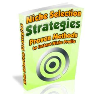 Niche Selection Strategies: Proven Methods to Instant Niche Profits eBook
