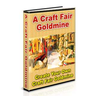 A Craft Fair Goldmine: Create Your Own Craft Fair Goldmind (Package of 33 eBooks)