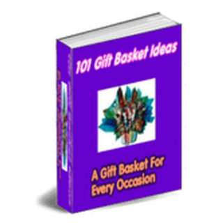 101 Gift Basket Ideas: A Gift Basket For Every Occassion eBook