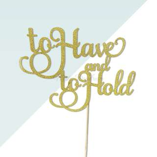 To Have And To Hold Script Font Gold Glitters Cake Topper