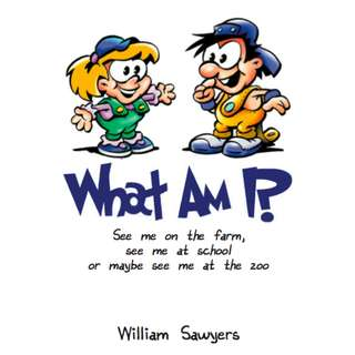 The What Am I? By William Sawyers (44 Page Children's Riddle and Coloring eBook)