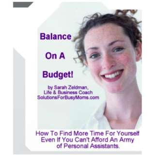 Balance On A Budget! How To Find More Time For Yourself Even If You Can't Afford An Army Of Personal Assistants eBook