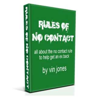 The Rules Of No Contact: The Important No-Nonsense Rules Of No Contact To Follow In Helping You To Get Your Ex Back (55 Page Mega eBook)