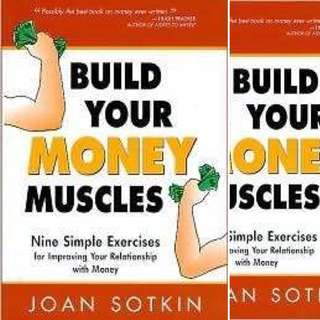 Build Your Money Muscles: Nine Simple Exercises for Improving Your Relationship with Money by Joan Sotkin