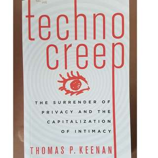 Technocreep: The Surrender of Privacy and the Capitalization of Intimacy. Thomas P. Keenan