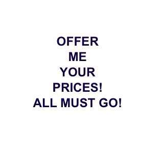 OFFER ME YOUR PRICES
