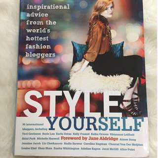 Style Yourself : Inspirational advice from the world's hottest fashion bloggers