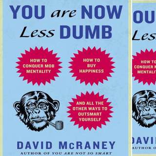 You Are Now Less Dumb: How to Conquer Mob Mentality, How to Buy Happiness, and All the Other Ways to Outsmart Yourself by David McRaney