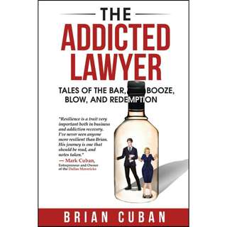 The Addicted Lawyer: Tales of the Bar, Booze, Blow, and Redemption by Brian Cuban