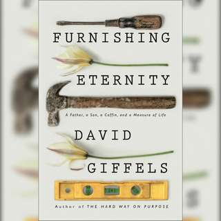Furnishing Eternity: A Father, a Son, a Coffin, and a Measure of Life by David Giffels