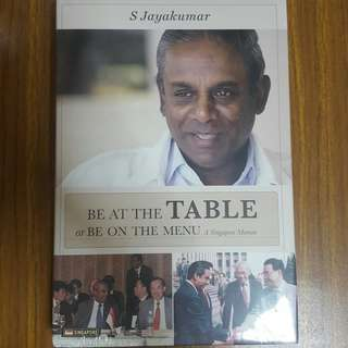 Be at the Table Or be on the Menu: A Singapore Memoir by S Jayakumar